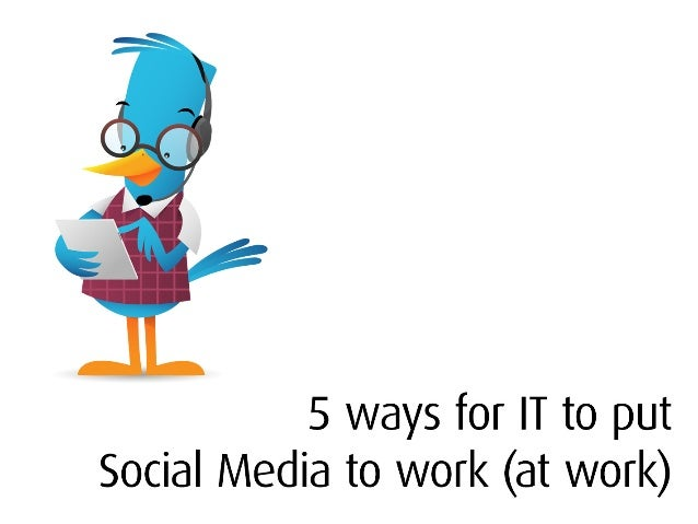 5 Ways for IT to put Social Media to Work (At Work)