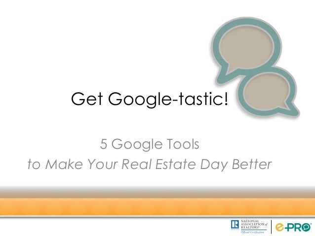 Get Google-tastic! 5 Google Tools to Make Your Real Estate Day Better