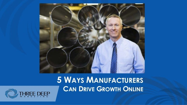 5 WAYS MANUFACTURERS CAN DRIVE GROWTH ONLINE