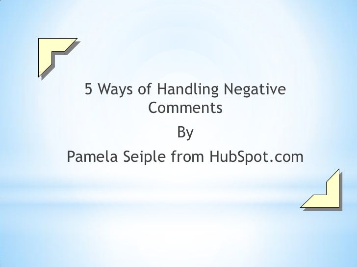 5 Ways of Handling Negative          Comments              ByPamela Seiple from HubSpot.com