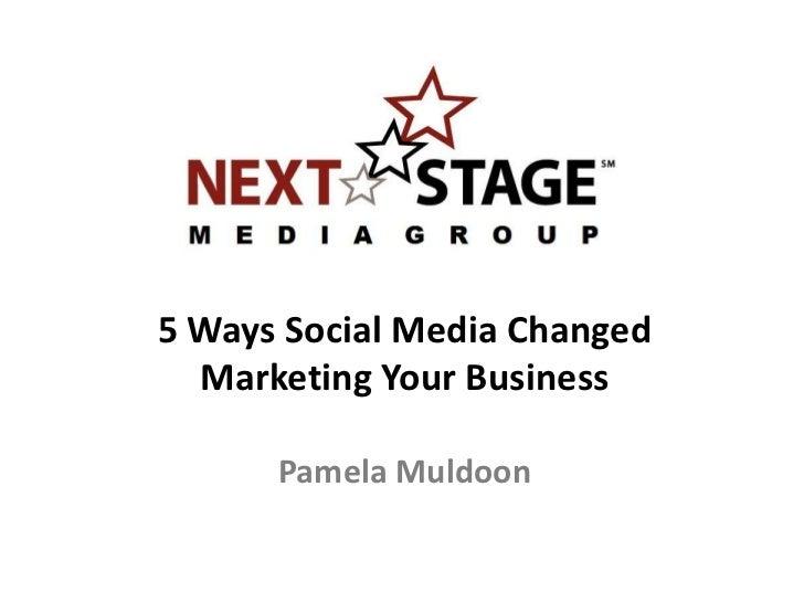 5 Ways Social Media Changed  Marketing Your Business      Pamela Muldoon