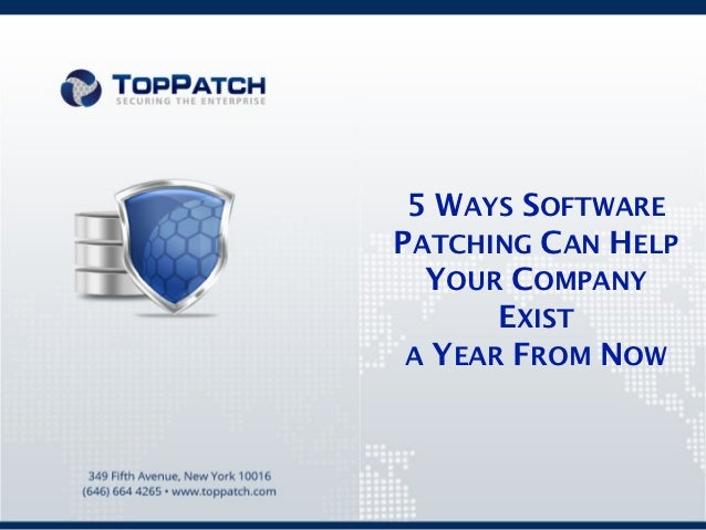 5 WAYS SOFTWAREPATCHING CAN HELP  YOUR COMPANY       EXIST A YEAR FROM NOW