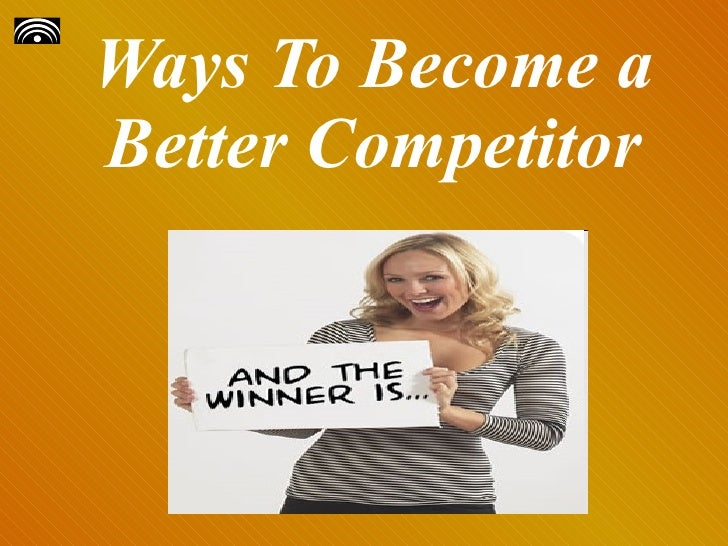 Ways To Become A Better Competitor