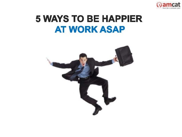 5 Ways to Be Happier at Work ASAP
