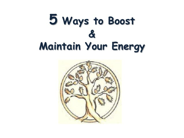5  Ways to Boost & Maintain Your Energy
