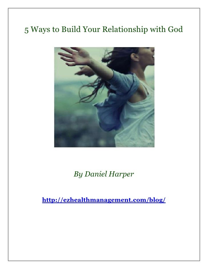 5 Ways to Build Your Relationship with God             By Daniel Harper    http://ezhealthmanagement.com/blog/
