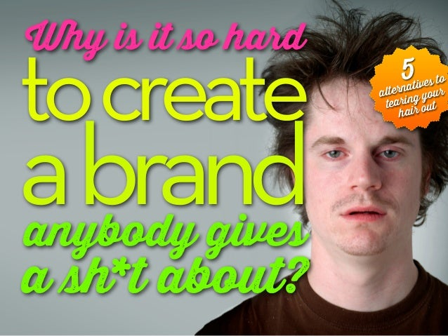 5 Ways to Create a Brand People Give a Sh*t About