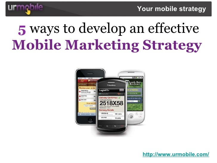 5   ways to develop an effective   Mobile Marketing Strategy   http://www.urmobile.com/ Your mobile strategy