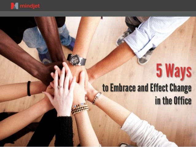 5 Ways to Embrace and Effect Change in the Office