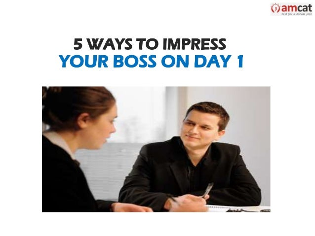 5 Ways to Impress Your Boss on Day 1