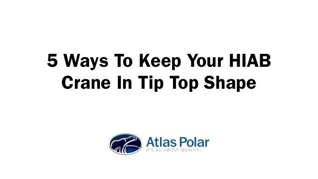 5 Ways To Keep Your HIAB Crane In Tip Top Shape