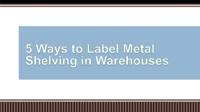 5 Ways to Label Metal Shelving in Warehouses