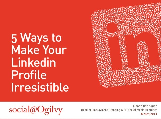 5 Ways to Make Your Linkedin Profile Irresistible