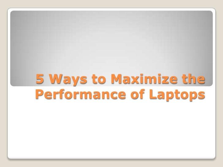 5 Ways to Maximize thePerformance of Laptops