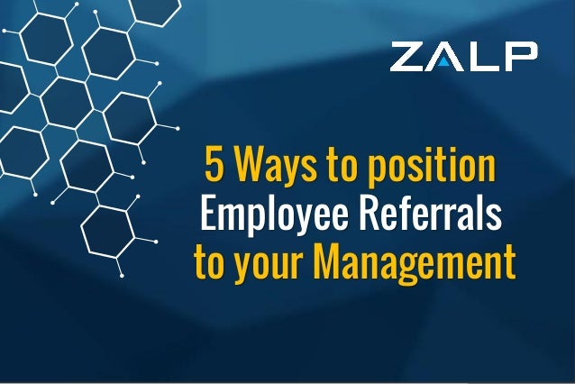5 Ways to position Employee Referrals to your Management  5 Ways to position Employee Referrals to your Management
