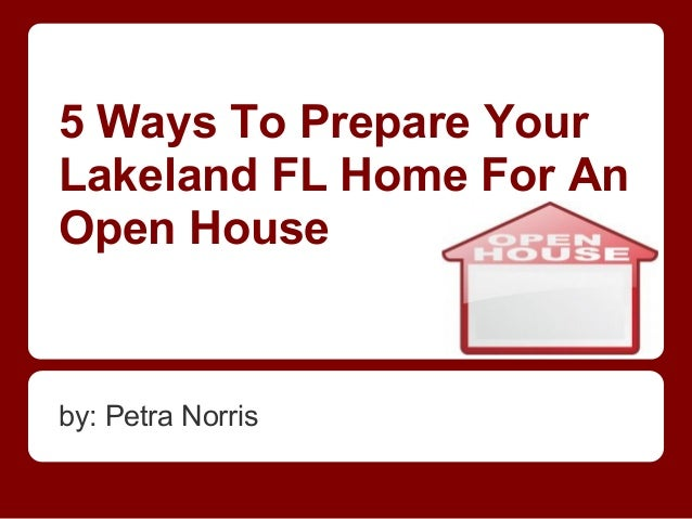 5 Ways To Prepare YourLakeland FL Home For AnOpen Houseby: Petra Norris