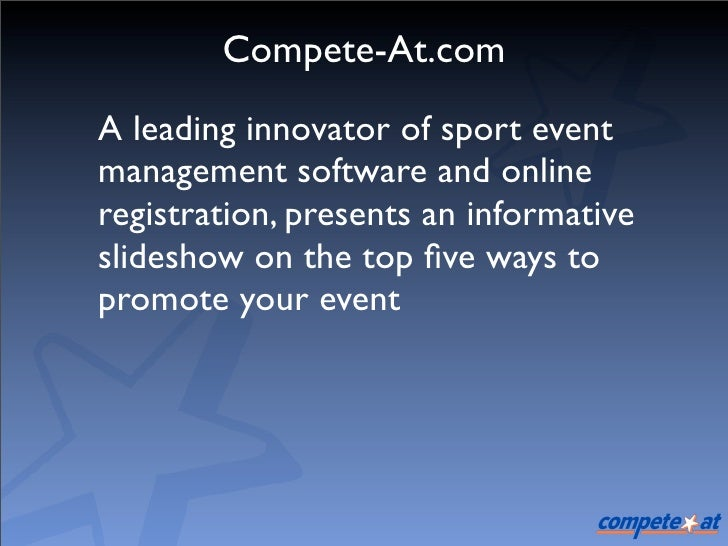 Compete-At.com A leading innovator of sport event management software and online registration, presents an informative sli...