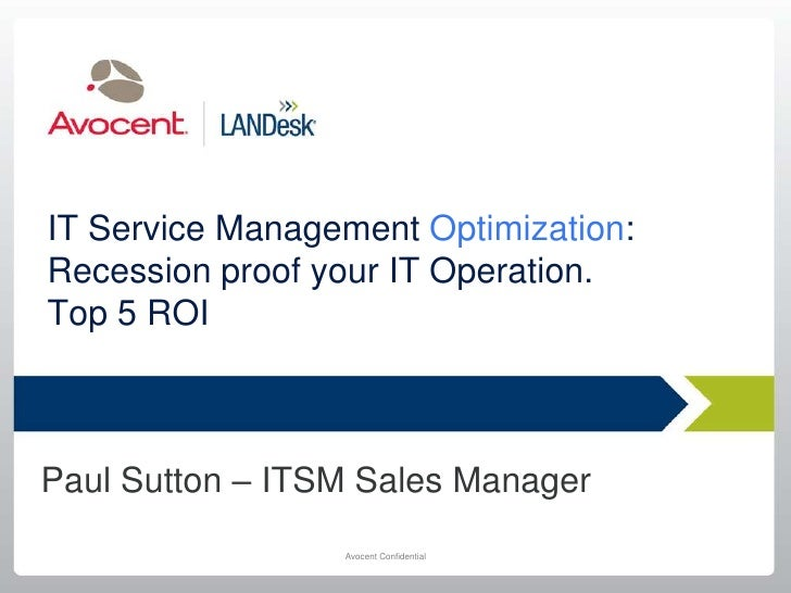 IT Service Management Optimization: Recession proof your IT Operation.Top 5 ROI<br />Paul Sutton – ITSM Sales Manager<br />