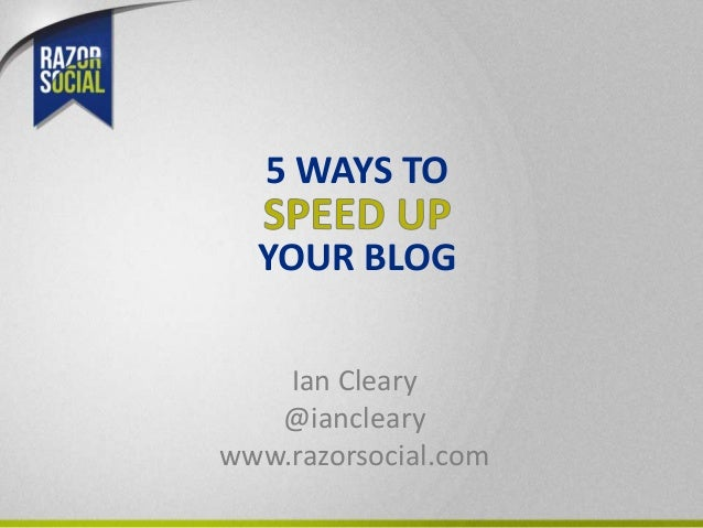 5 WAYS TO  YOUR BLOG    Ian Cleary   @ianclearywww.razorsocial.com