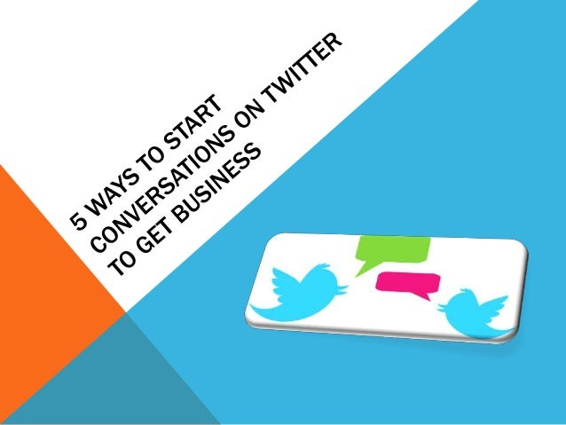 5 Ways To Start A Conversation To Get Business Using Twitter