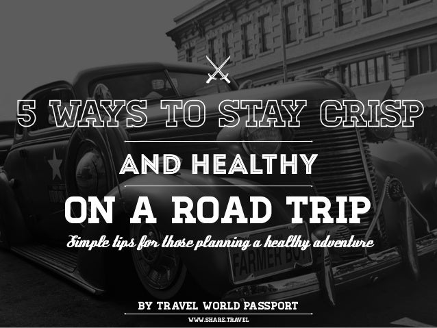 5 ways to stay crisp and healthy on a road trip ⚔ Simple tips for those planning a healthy adventure by travel world passp...