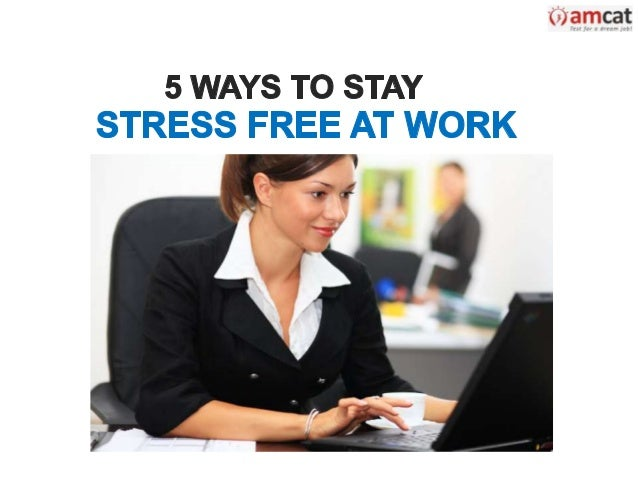 5 Ways to Stay Stress Free at Work