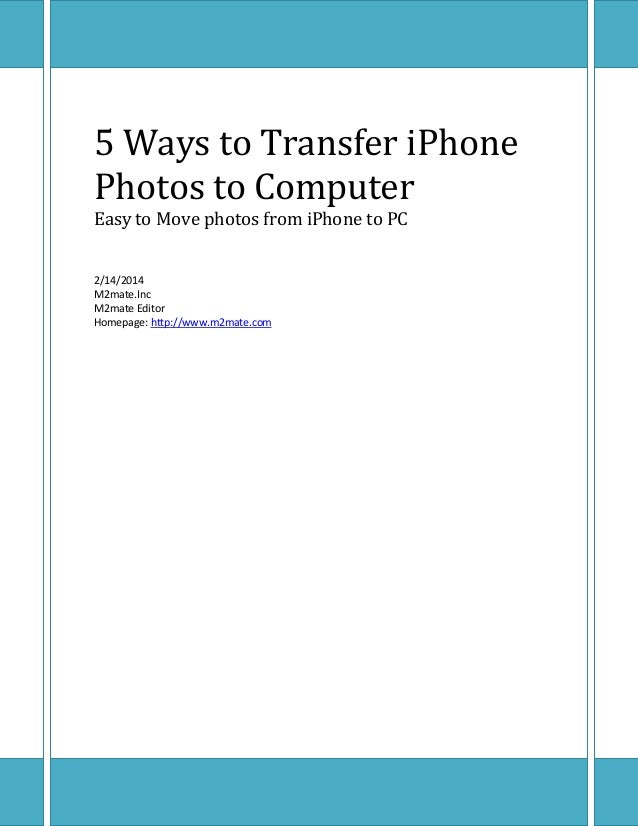 5 Ways to Transfer iPhone Photos to Computer Easy to Move photos from iPhone to PC 2/14/2014 M2mate.Inc M2mate Editor Home...