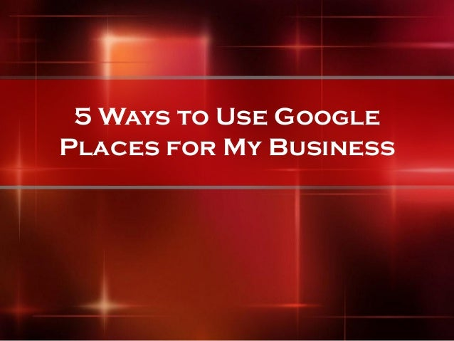 5 Ways to Use GooglePlaces for My Business