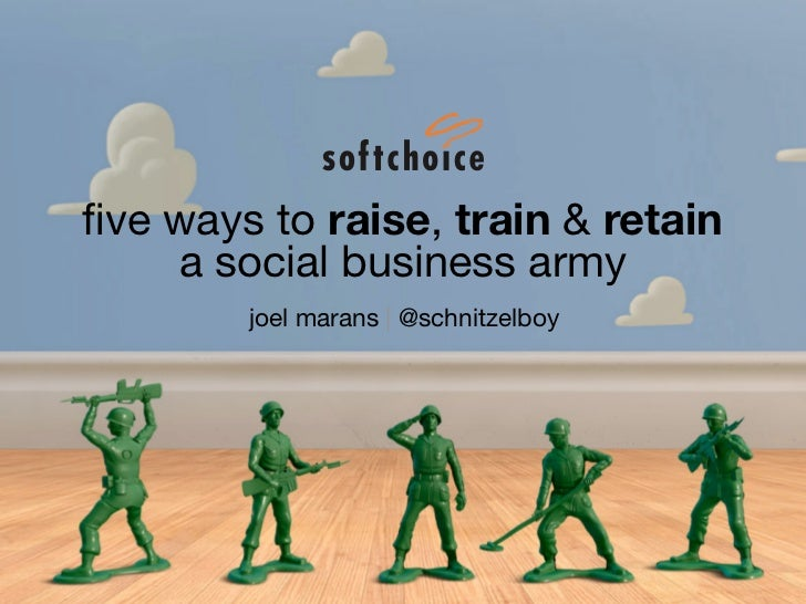 five ways to raise, train & retain    a social business army        joel marans | @schnitzelboy