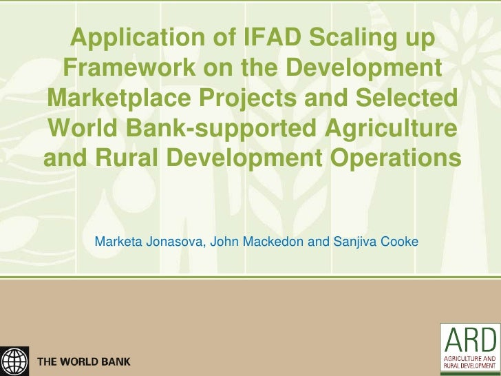 Application of IFAD Scaling up Framework on the DevelopmentMarketplace Projects and SelectedWorld Bank-supported Agricultu...