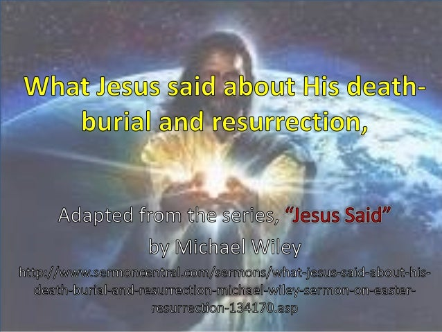 What Jesus said about His death-burial and resurrection