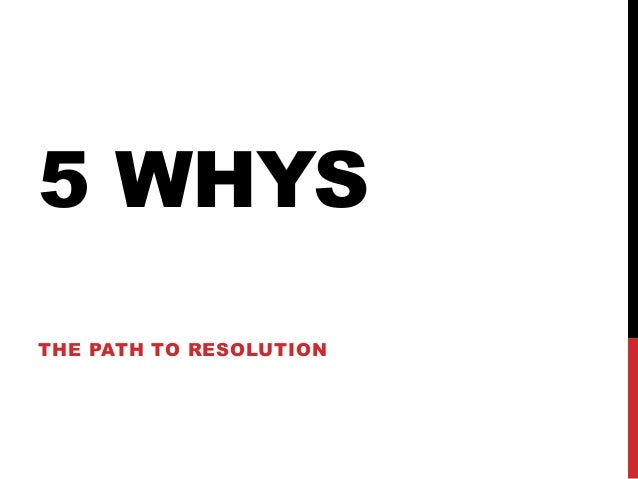 5 whys - The Path to Resolution