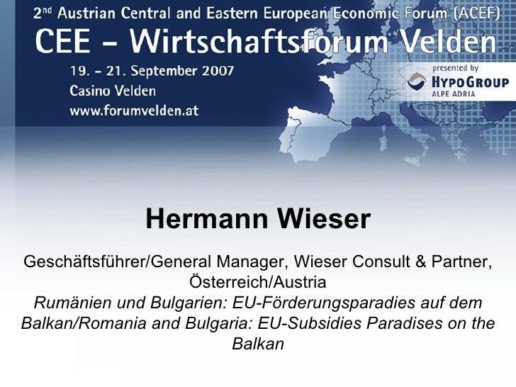 2007. Hermann Wieser. Rumänien und Bulgarien – EU-Förderungsparadies auf dem Balkan. CEE-Wirtschaftsforum 2007. Forum Velden.