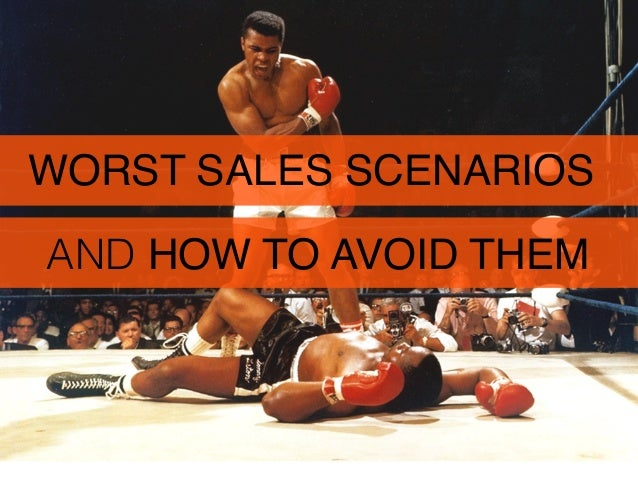 WORST SALES SCENARIOSAND HOW TO AVOID THEM