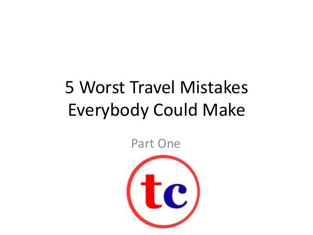 5 Worst Travel Mistakes Everybody Could Make Part One