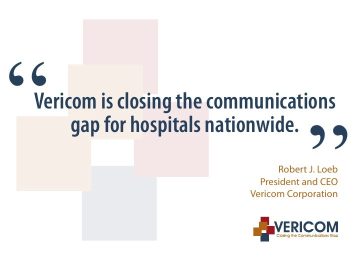""""""" Vericom is closing the communications      gap for hospitals nationwide.                                        """"       ..."""