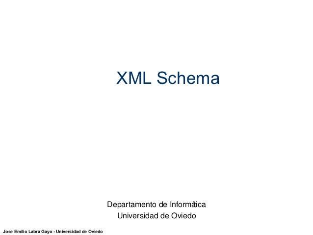 Jose Emilio Labra Gayo - Universidad de Oviedo  XML Schema  Departamento de Informática  Universidad de Oviedo