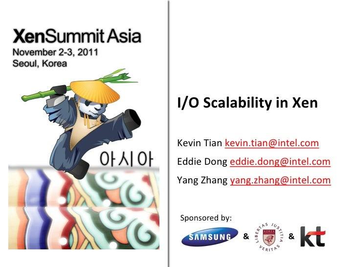 I/O Scalability in XenKevin Tian kevin.tian@intel.comEddie Dong eddie.dong@intel.comYang Zhang yang.zhang@intel.comSponsor...