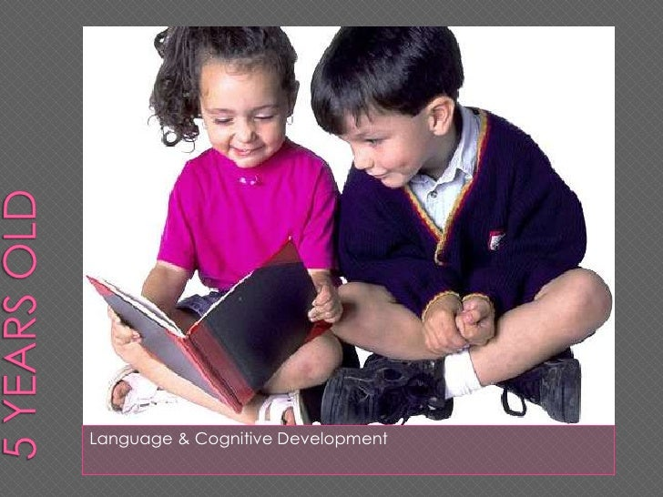 5 years old<br />Language & Cognitive Development<br />