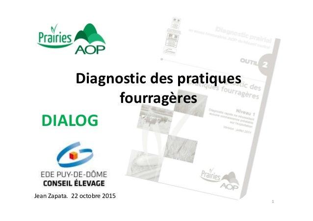 Diagnostic des pratiques fourragères DIALOG Jean Zapata. 22 octobre 2015 1