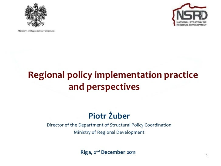 Regional policy implementation practice  and perspectives  Riga, 2 nd  December 2011  Piotr Żuber Director of the Departme...