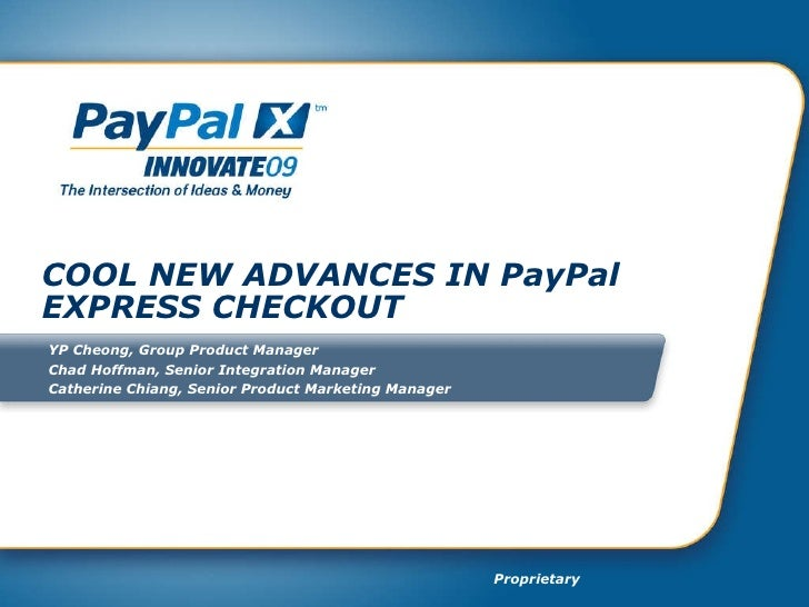 COOL NEW ADVANCES IN PayPal EXPRESS CHECKOUT YP Cheong, Group Product Manager Chad Hoffman, Senior Integration Manager Cat...