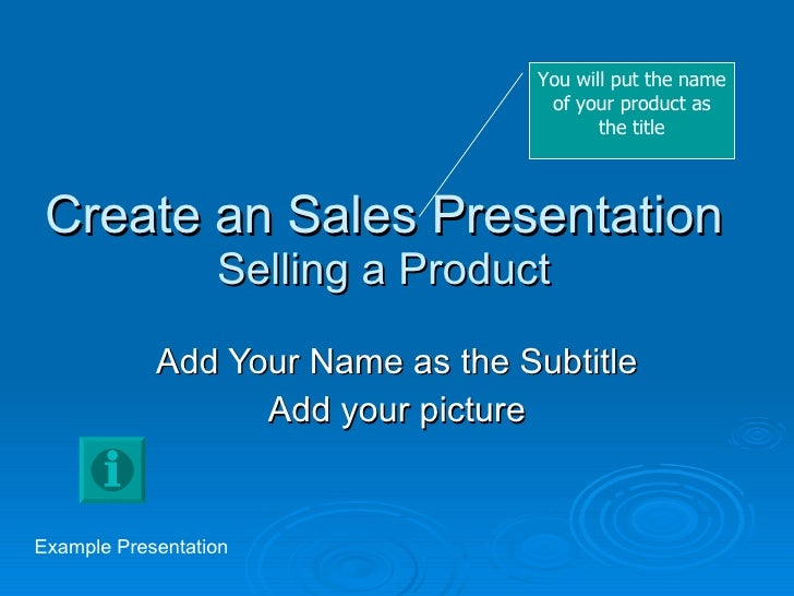 Create an Sales Presentation Selling a Product Add Your Name as the Subtitle Add your picture You will put the name of you...