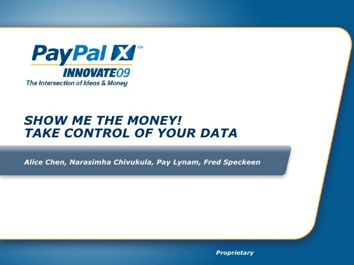 SHOW ME THE MONEY! TAKE CONTROL OF YOUR DATA Alice Chen, Narasimha Chivukula,  Pay Lynam , Fred Speckeen