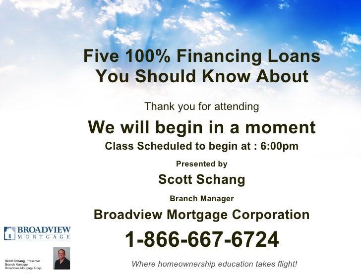 Five 100% Financing Loans You Should Know About <ul><li>Thank you for attending </li></ul><ul><li>We will begin in a momen...