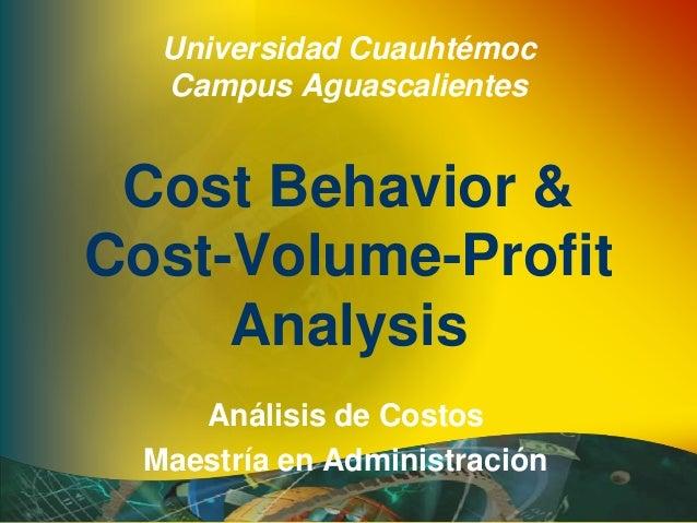 Universidad Cuauhtémoc Campus Aguascalientes Cost Behavior & Cost-Volume-Profit Analysis Análisis de Costos Maestría en Ad...