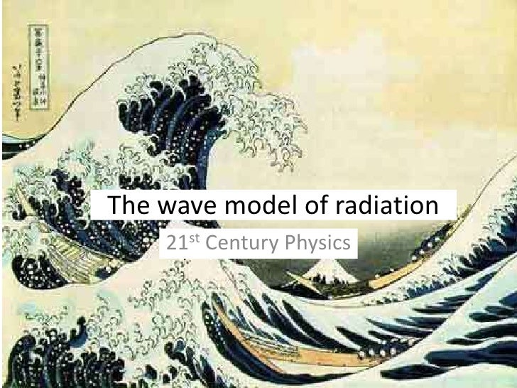 The wave model of radiation<br />21st Century Physics<br />