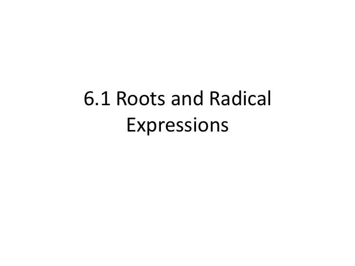 6.1 Roots and Radical     Expressions