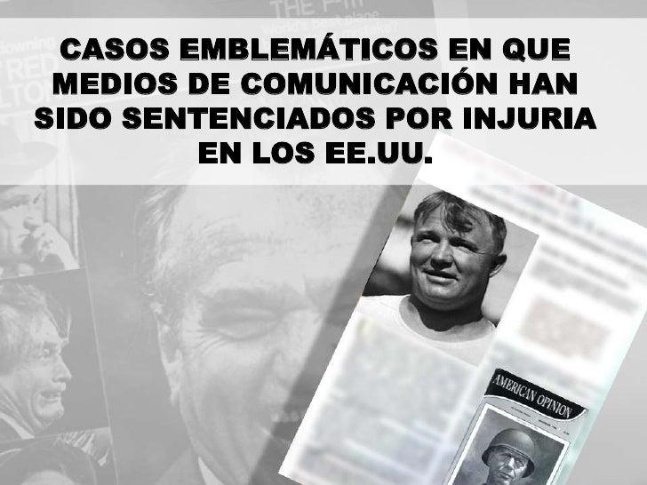 CASOS EMBLEMÁTICOS EN QUE MEDIOS DE COMUNICACIÓN HANSIDO SENTENCIADOS POR INJURIA        EN LOS EE.UU.