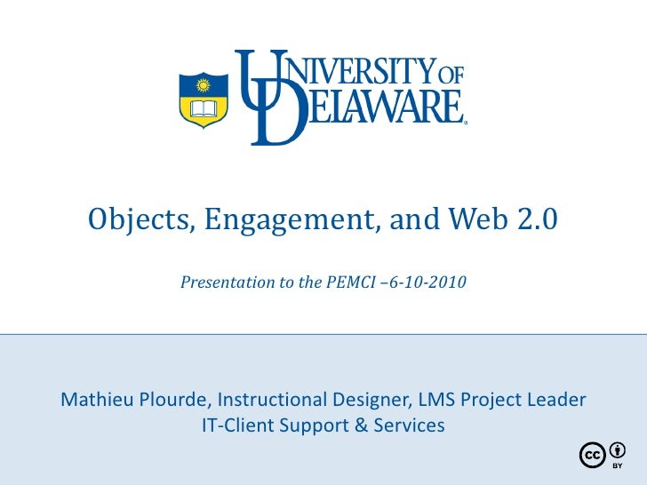 Objects, Engagement, and Web 2.0              Presentation to the PEMCI –6-10-2010     Mathieu Plourde, Instructional Desi...